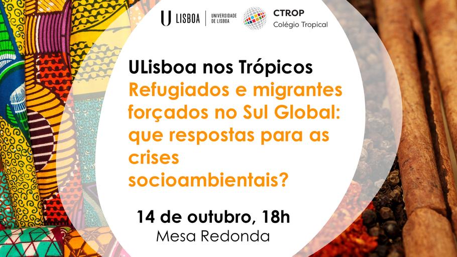 ULisboa nos Trópicos | Refugiados e migrantes forçados no Sul Global: que respostas para as crises socioambientais?