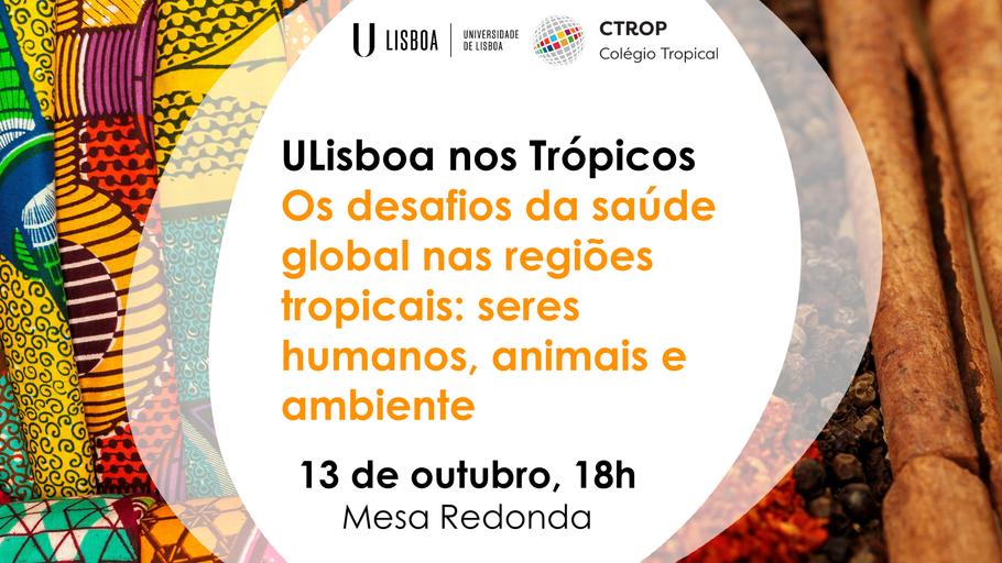 ULisboa nos Trópicos | Os desafios da saúde global nas regiões tropicais: seres humanos, animais e ambiente