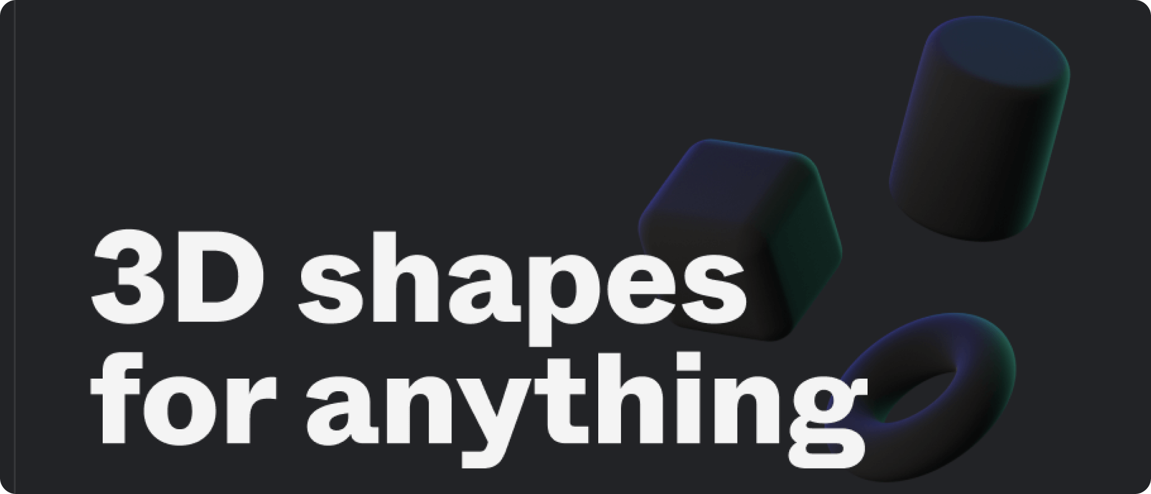 3D shapes for anything text.