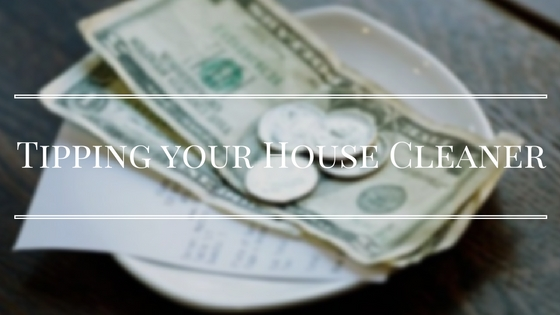 To Tip or Not To Tip?  The Guide to Tipping your House Cleaner.