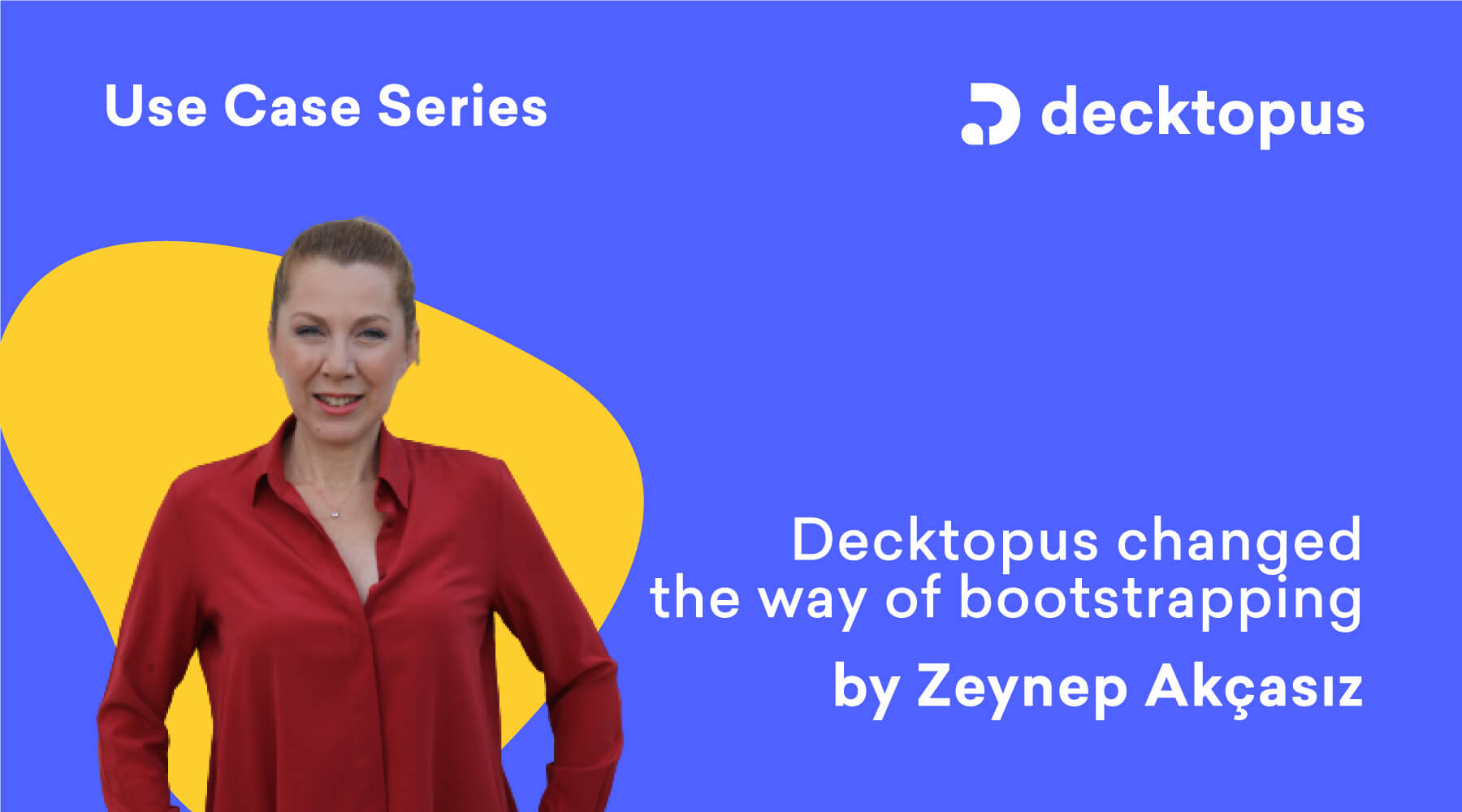decktopus changed the way of bootstrapping by zeynep akcasiz