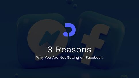 3 Reasons Why You Are Not Selling on Facebook