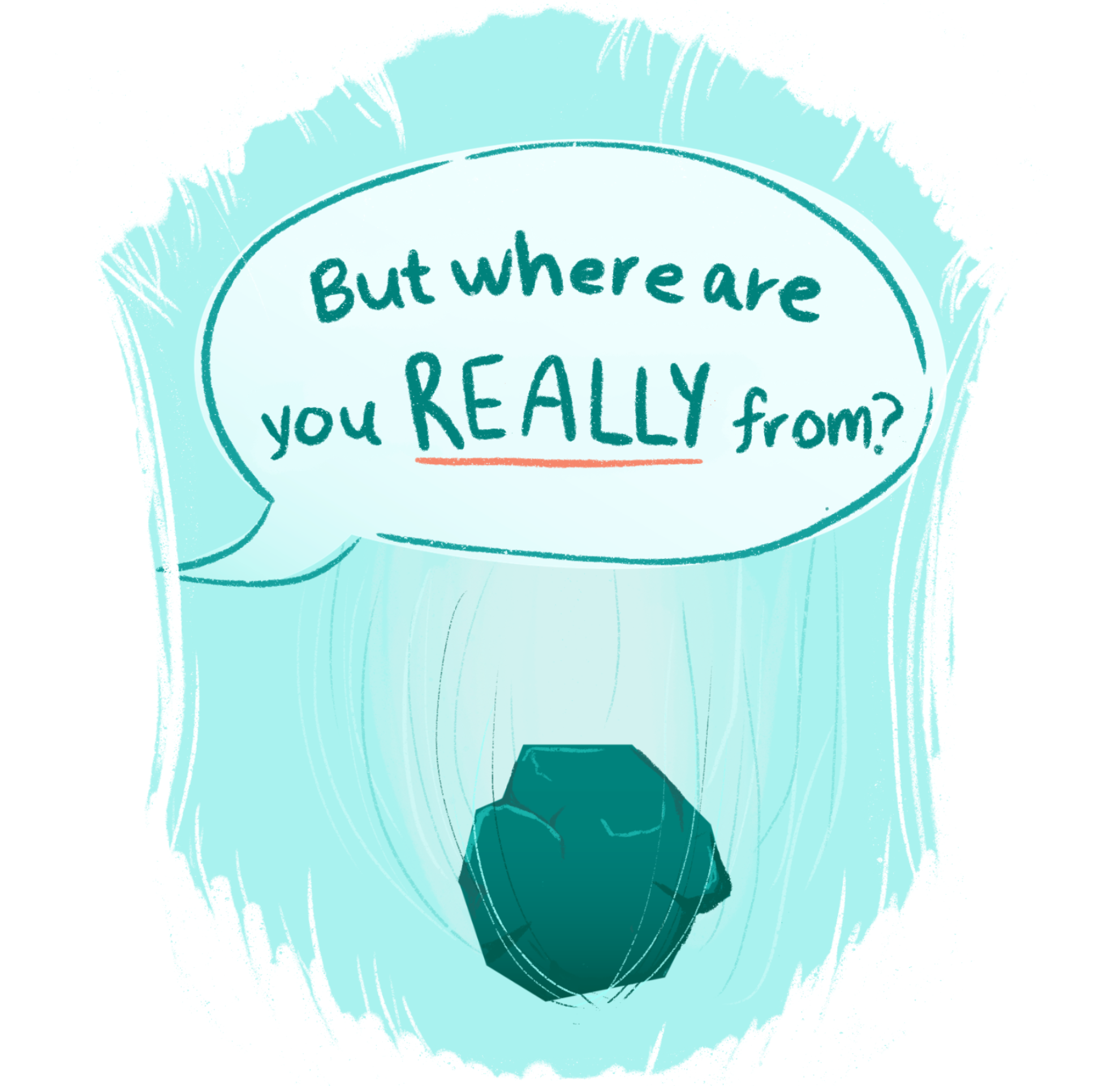 """A speech bubble that says """"But where are you REALLY from"""" with a small falling pebble behind it"""