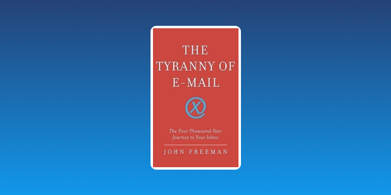Book cover of The Tyranny of Email