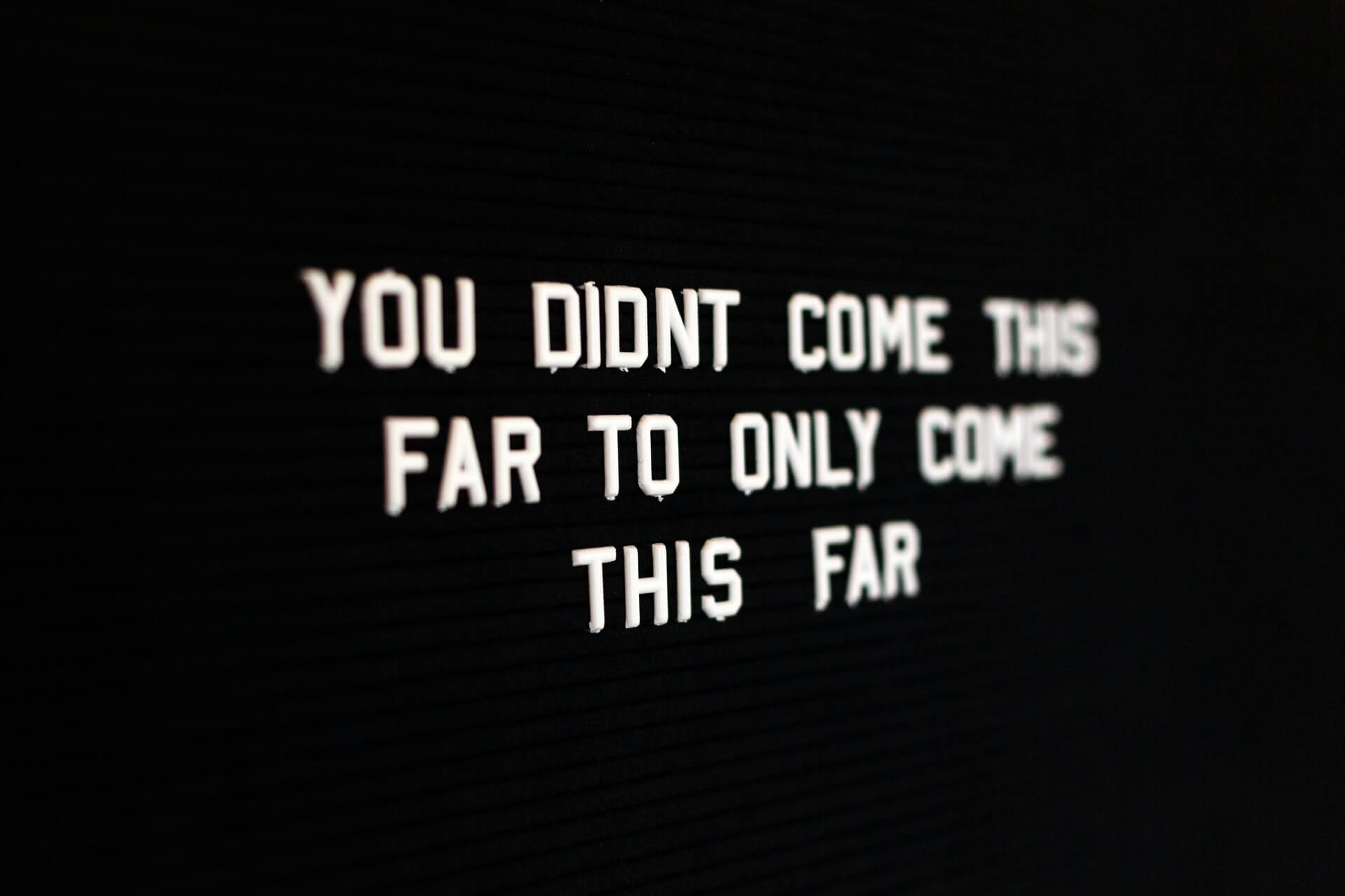 Quote: You didn't come this far to only come this far