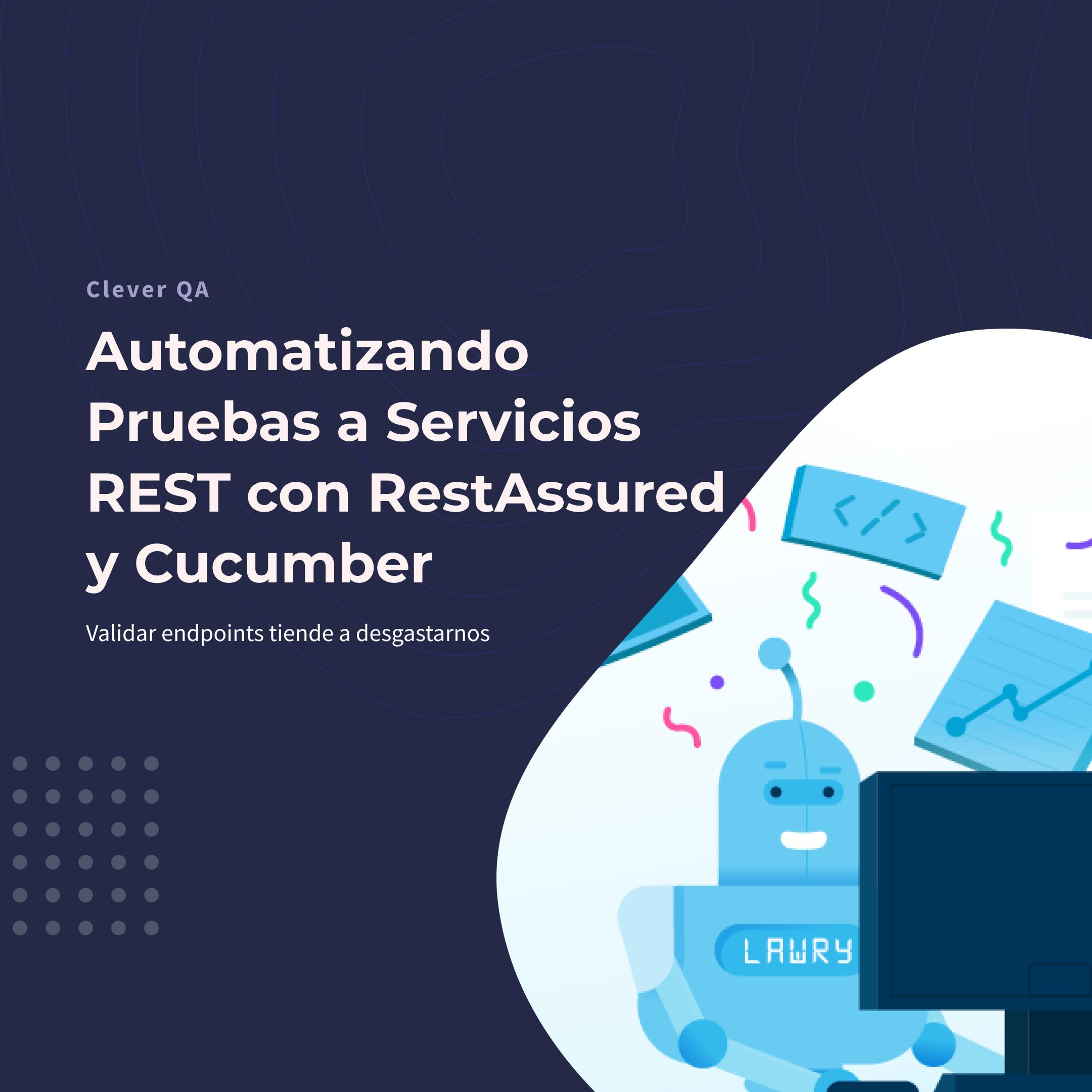 Automatizando Pruebas a Servicios REST con RestAssured y Cucumber