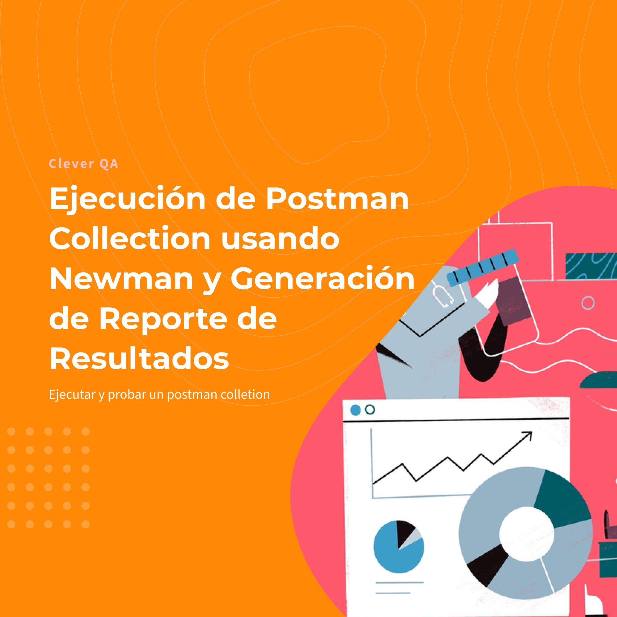 Ejecución de Postman Collection usando Newman y Generación de Reporte de Resultados