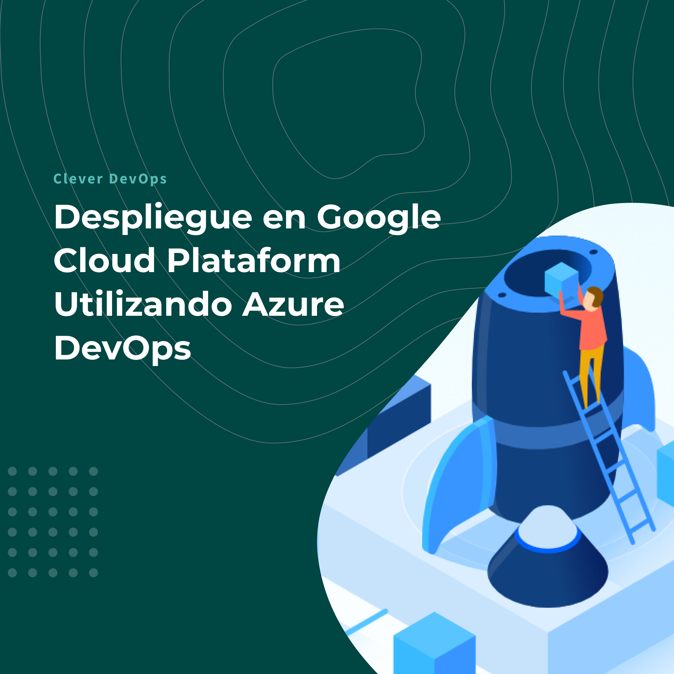 Despliegue en Google Cloud Plataform Utilizando Azure DevOps