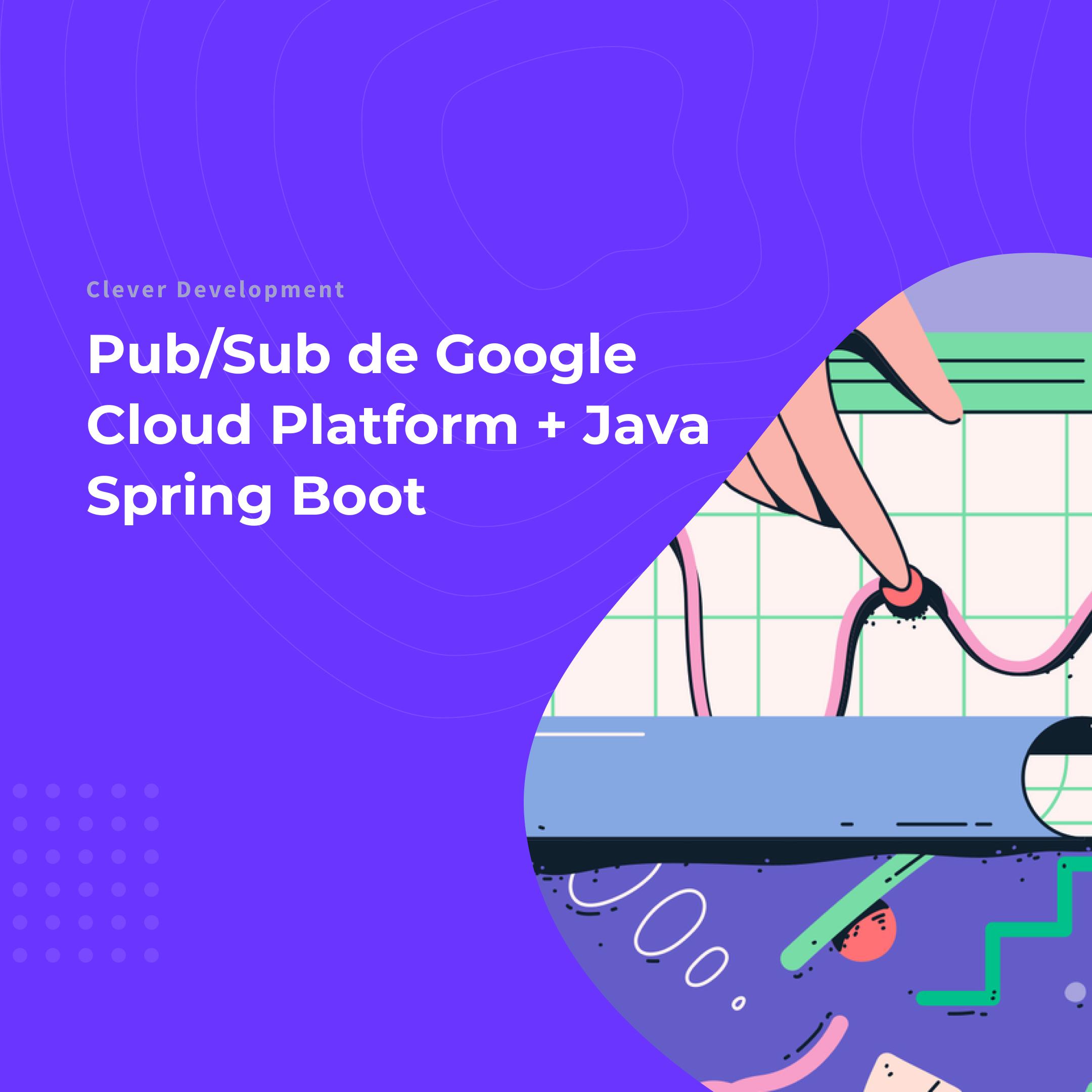 Pub/Sub de Google Cloud Platform + Java Spring Boot