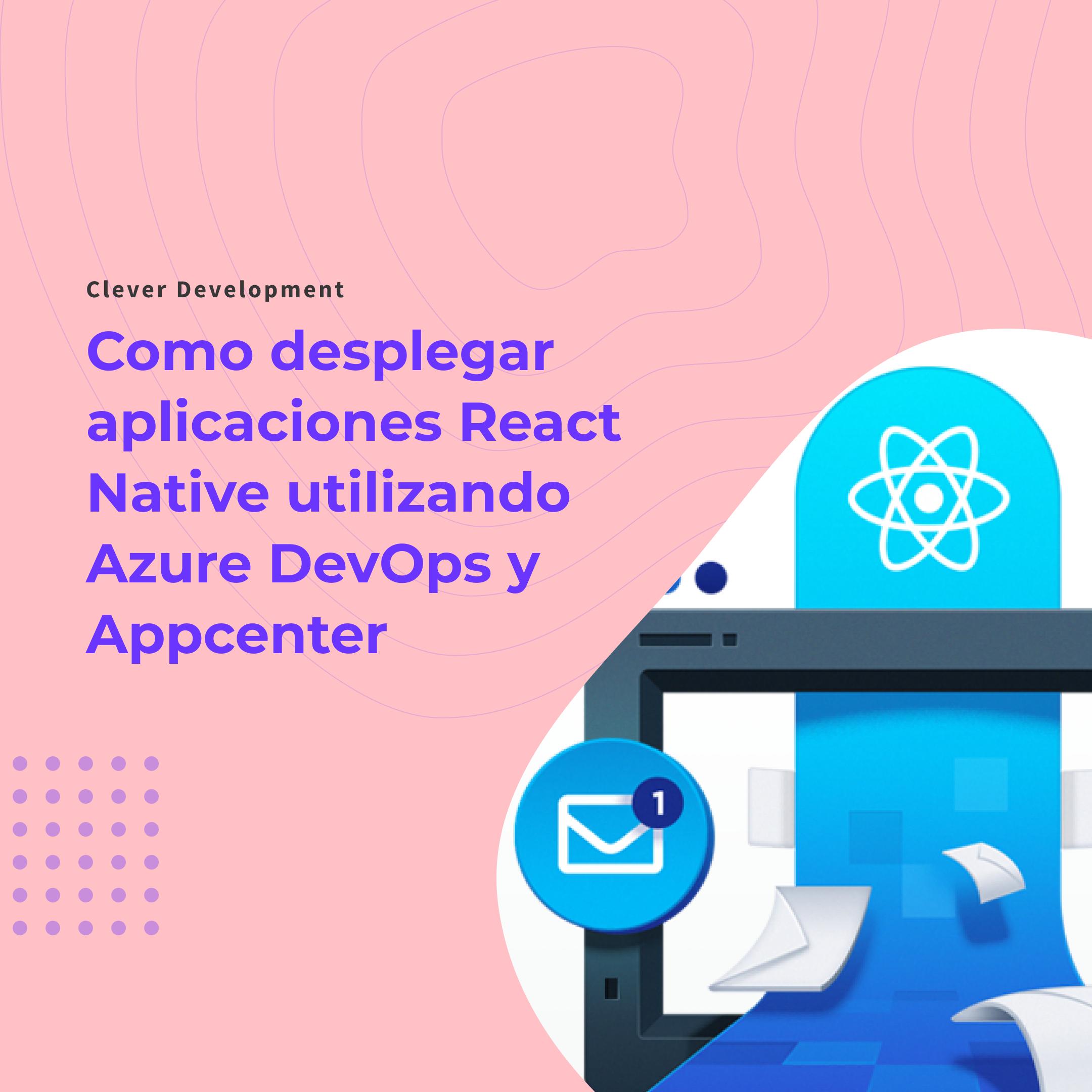 Como desplegar aplicaciones React Native utilizando Azure DevOps y Appcenter