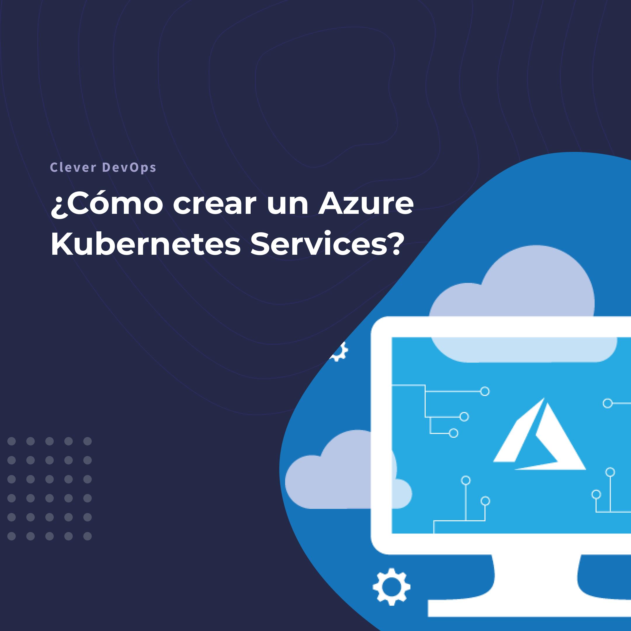 ¿Cómo crear un Azure Kubernetes Services?
