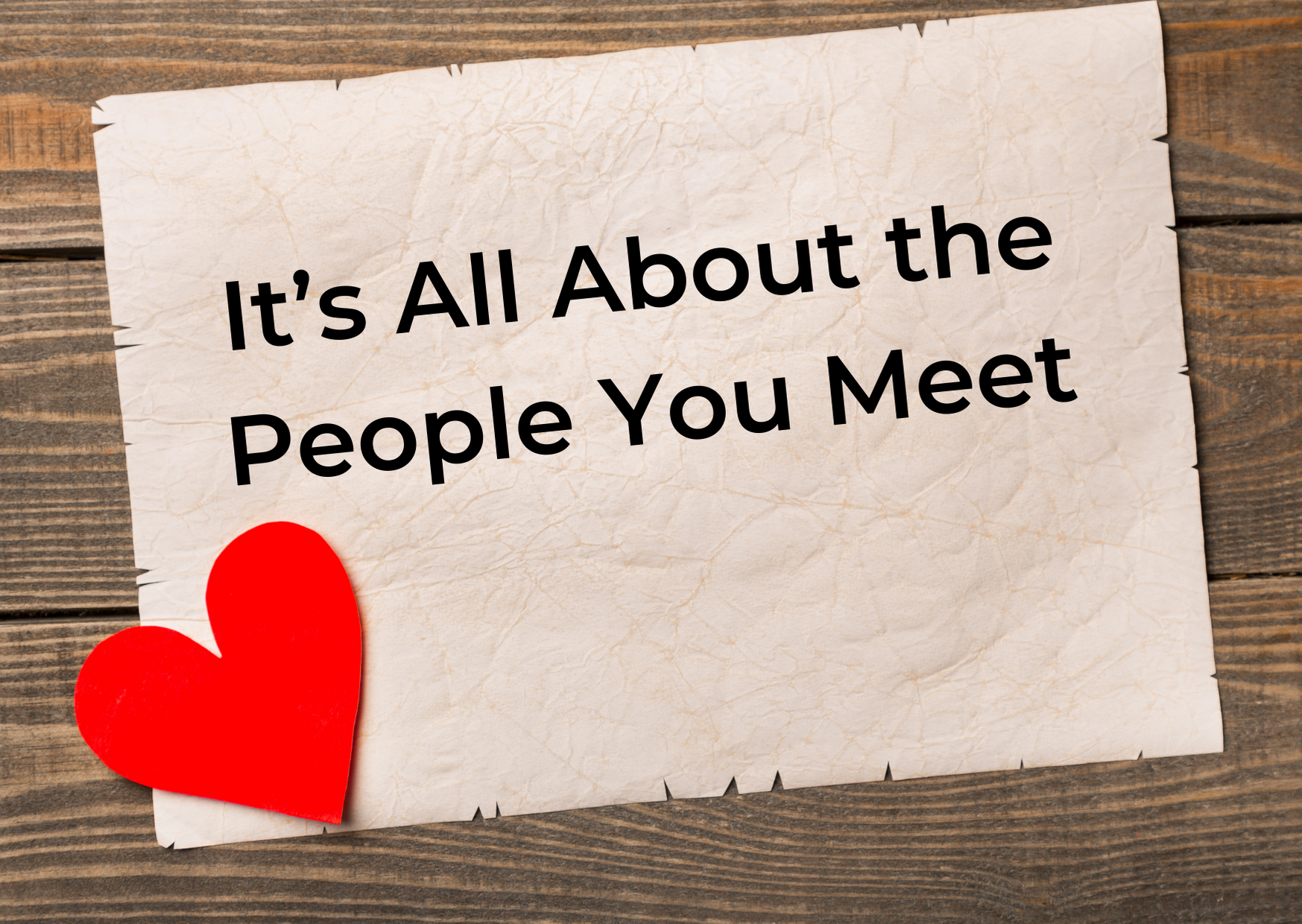 It's All About the People You Meet