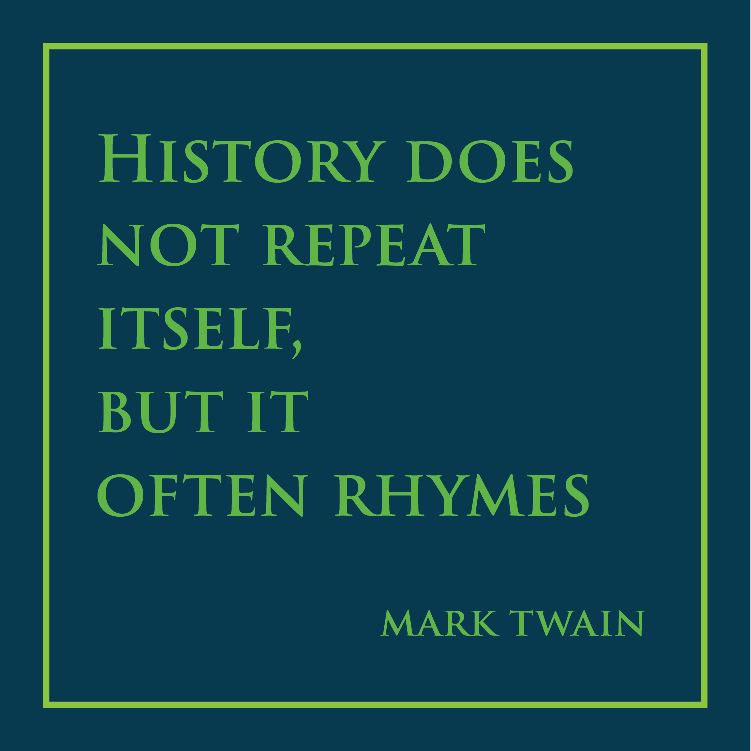 """text that says """"history does not repeat itself, but it often rhymes"""""""