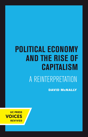 Book jacket for Political Economy and the Rise of Capitalism: A Reinterpretation by David McNally