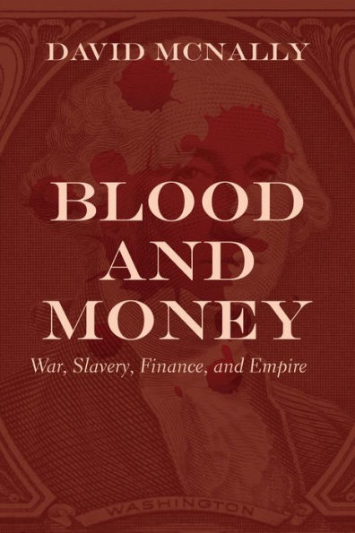 Book jacket for Blood and Money: War, Slavery, Finance, and Empire by David McNally