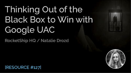 Thinking Out of the Black Box to Win with Google UAC