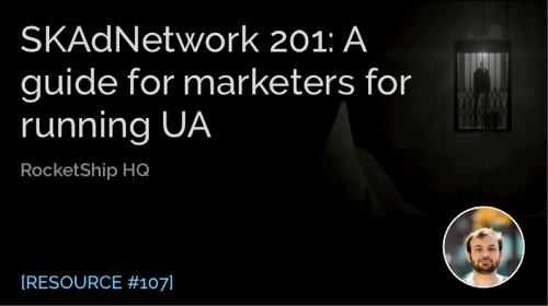 SKAdNetwork 201: A Guide for Marketers for Running UA