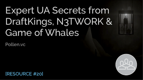 Expert UA Secrets from DraftKings, N3twork & Game of Whales