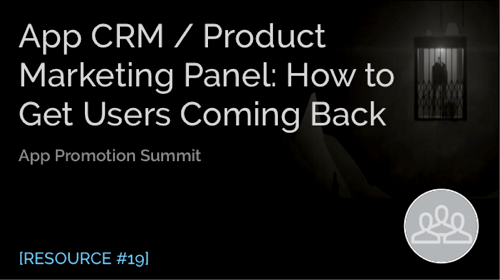 App CRM / Product Marketing Panel: How to Get Users Coming Back