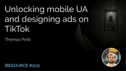 Unlocking Mobile UA and Designing Ads on Tiktok