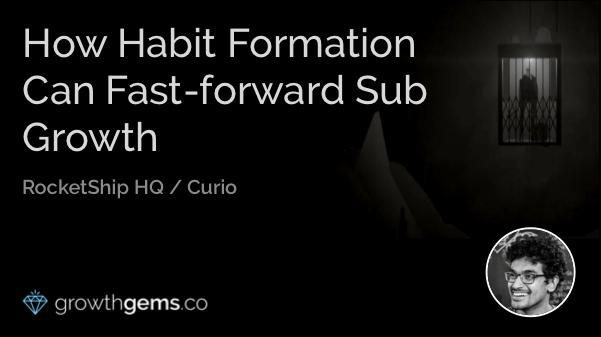 How Habit Formation Can Fast-forward Sub Growth