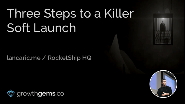 Three Steps to a Killer Soft Launch