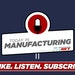 Today in Manufacturing Podcast
