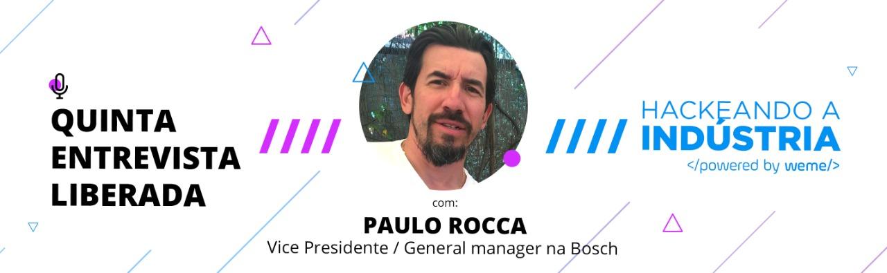 Hackeando a Indústria: Entrevista com Paulo Rocca.