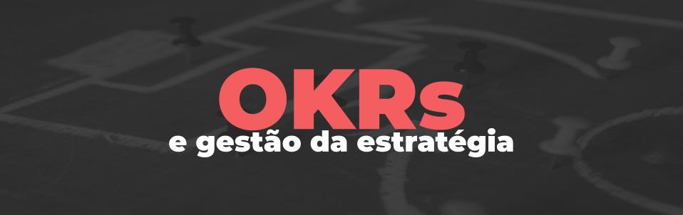 OKRs e Gestão da Estratégia.