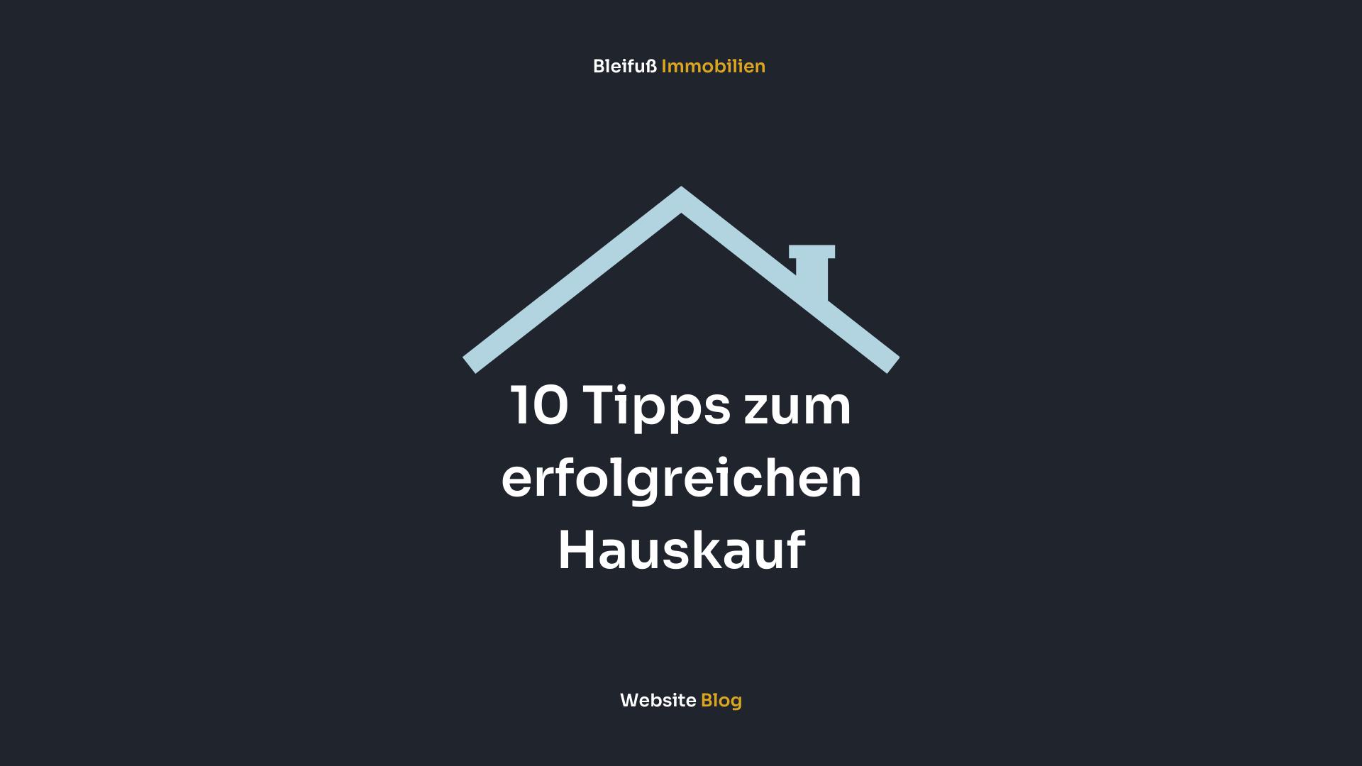 Wir geben Ihnen 10 Tipps zum erfolgreichen Hauskauf