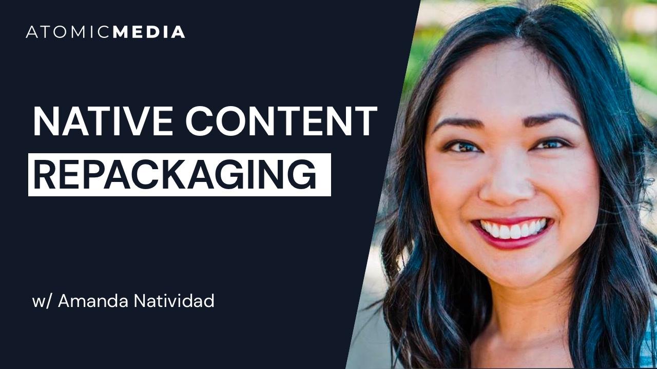 Native Content Repackaging with Amanda Natividad
