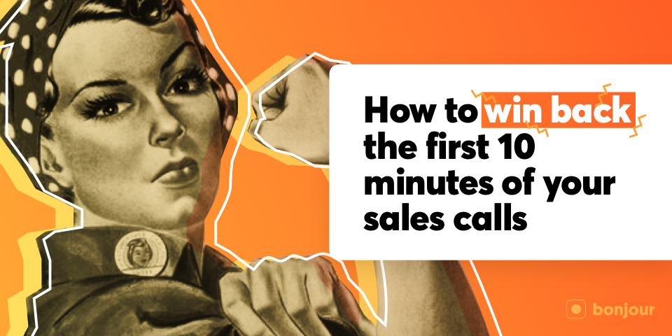 How to Win Back the First 10 Minutes of Your Sales Calls
