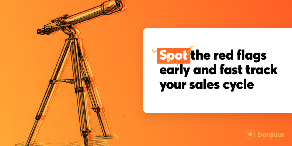 Spot the Red Flags Early and Fast-Track Your Sales Cycle