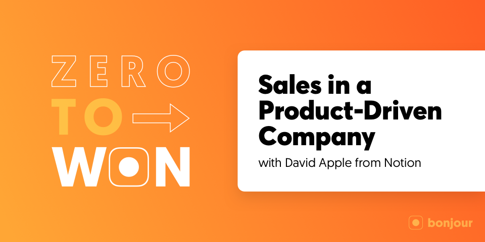 Zero to Won: Sales in a Product-Driven Company with David Apple (Notion)