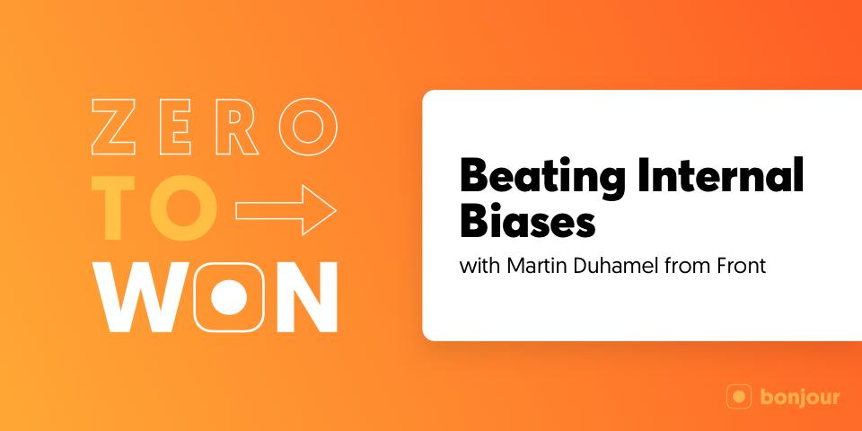 Zero to Won: Beating Internal Biases with Martin Duhamel (Front)