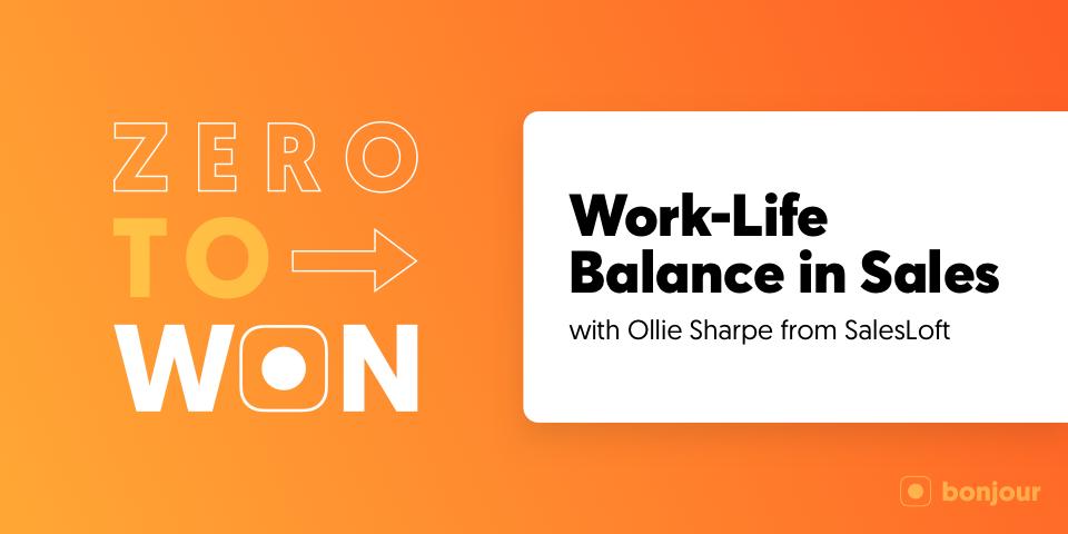 Zero to Won: Work-Life Balance in Sales with Ollie Sharpe (Salesloft)