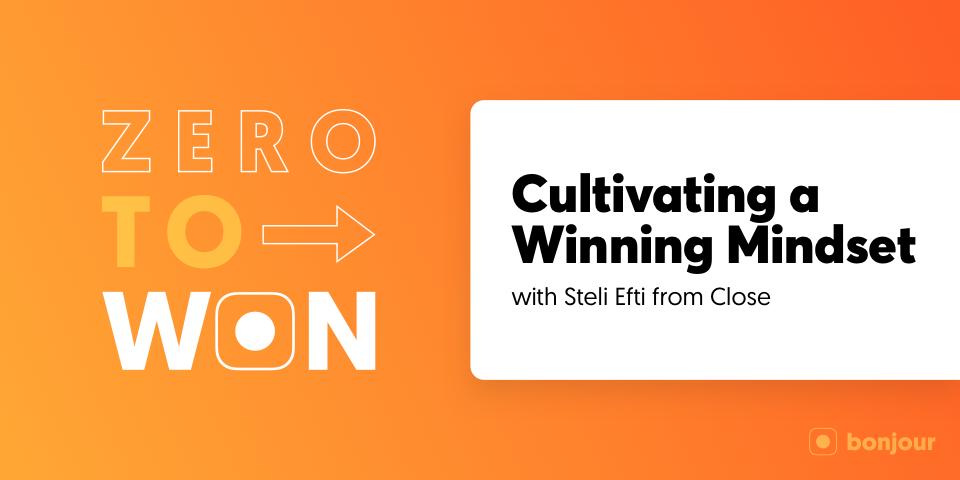 Zero to Won: Cultivating a Winning Mindset with Steli Efti (Close)