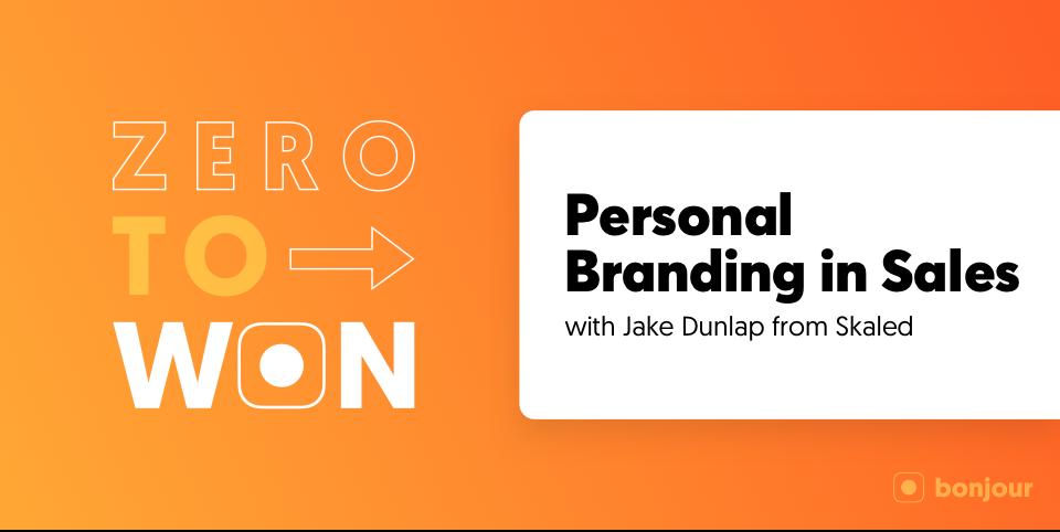 Zero to Won: Personal Branding in Sales with Jake Dunlap (Skaled)