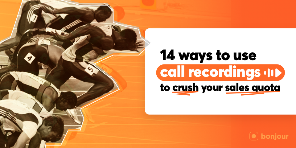 14 Ways to Use Call Recordings to Crush Your Sales Quota