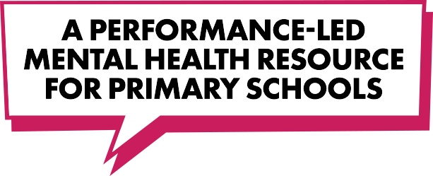 A performance-led mental health resource for primary schools text in a pink speech bubble box