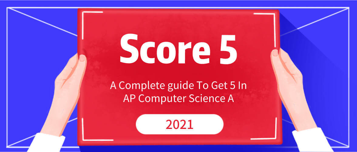 A Complete Guide To Get 5 In AP Computer Science A in 2021