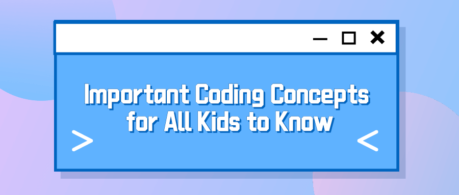 Important Coding Concepts for All Kids to Know