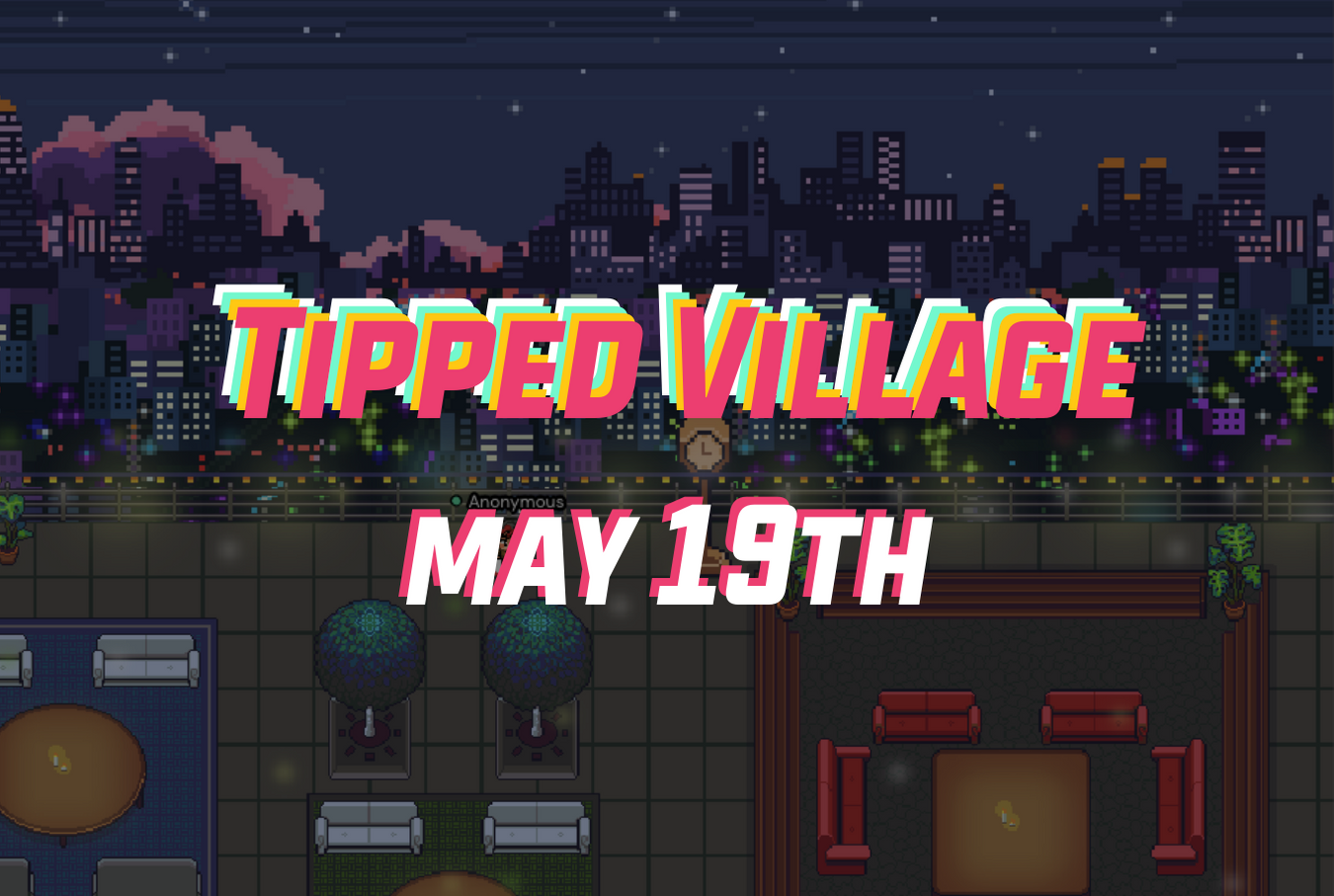 Tipped Village: May 19th