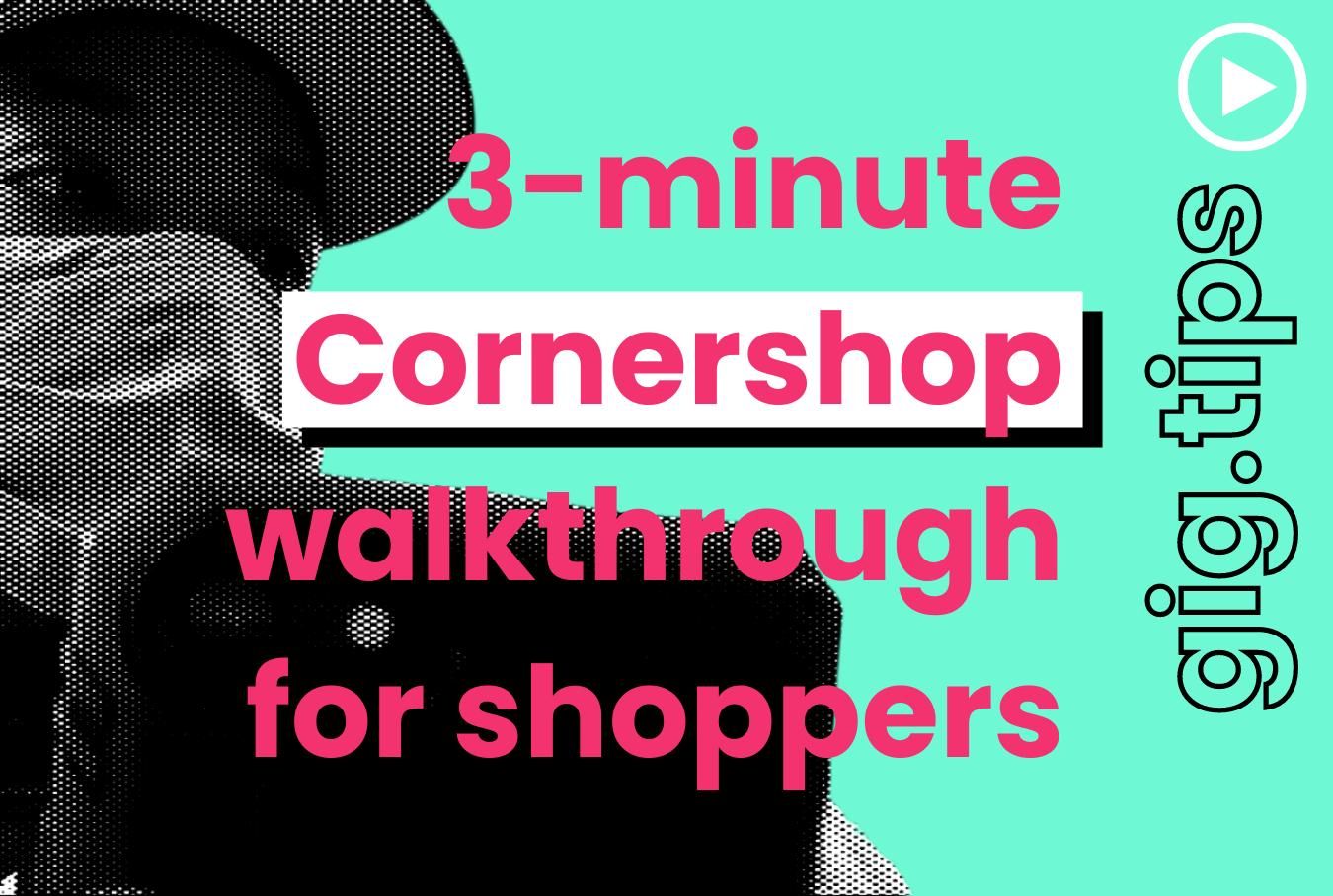 3-minute Cornershop walkthrough for shoppers