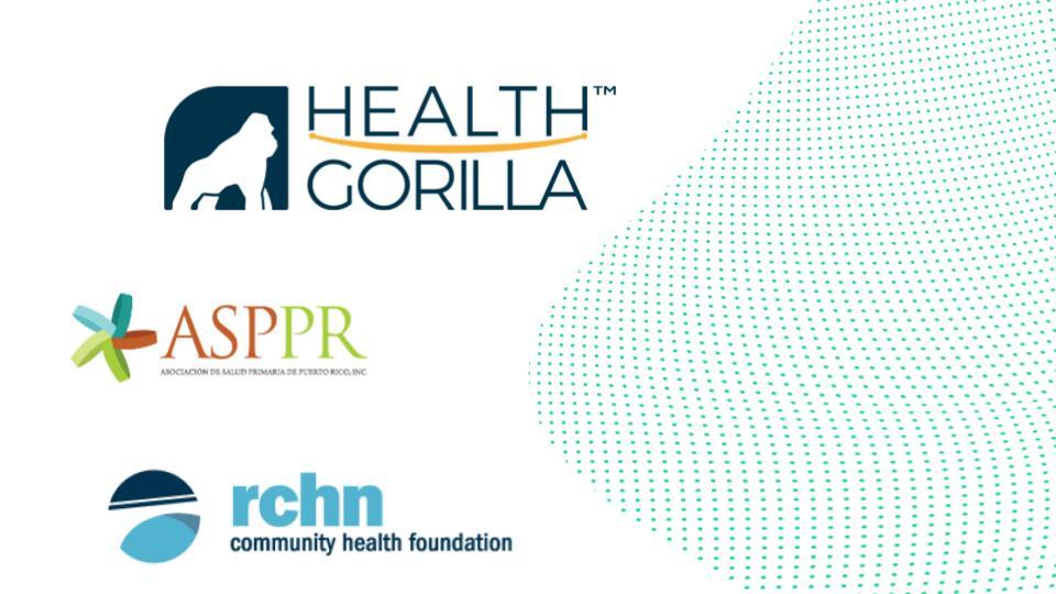 Health Gorilla Partners with Asociacion de Salud Primaria de Puerto Rico, RCHN Foundation to Analyze Standardized Patient Data Needs in Puerto Rico