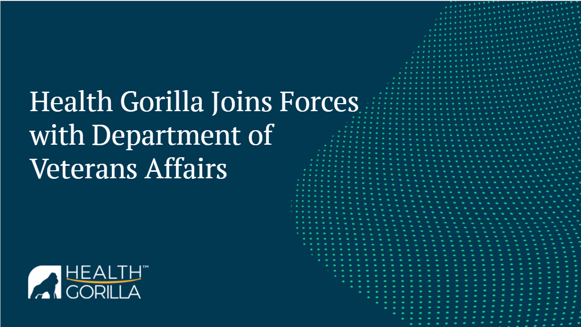 Health Gorilla and the Department of Veteran Affairs Join Forces to Solve Veteran Healthcare Interoperability