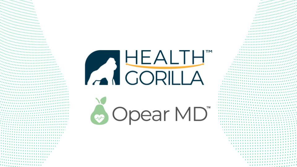 Health Gorilla and Opear MD Close the Gap Between Digital and In-Person Care
