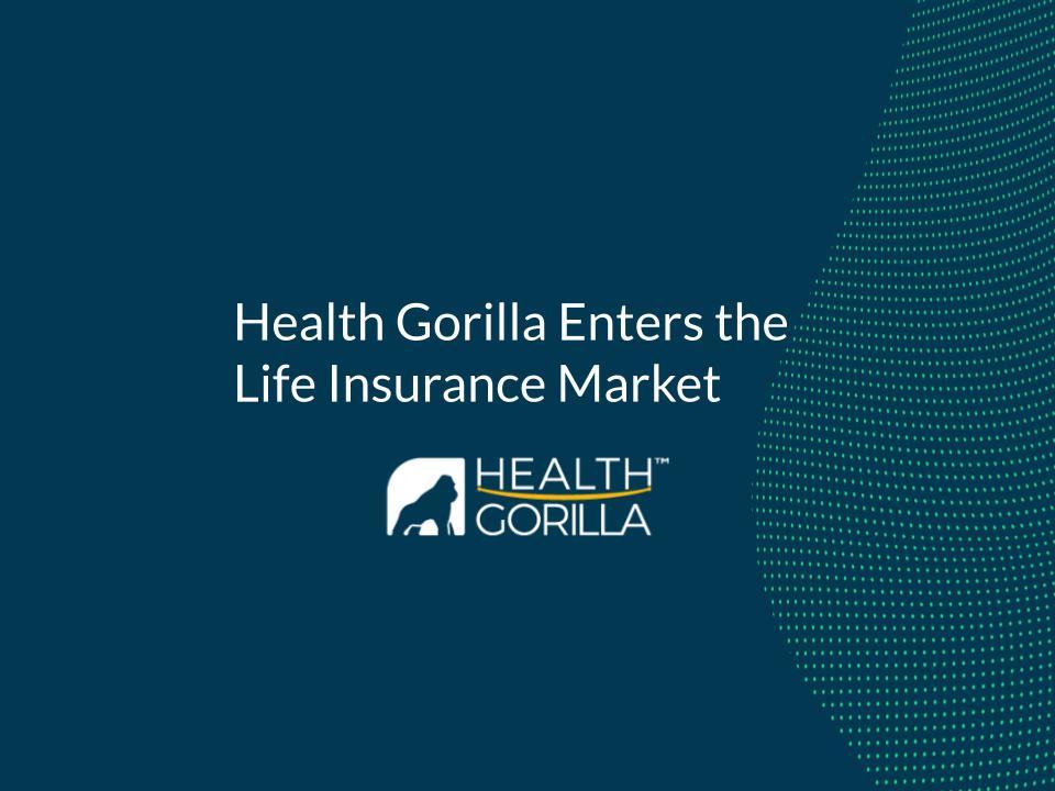 Health Gorilla Enters the Life Insurance Market