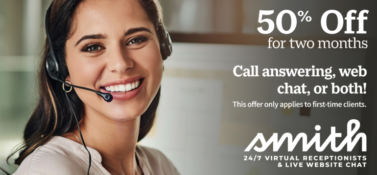 """an image of a white woman with brown hair wearing a headset and smiling at the camera. The text reads """"50% off for two months. Call answering, web chat, or both! This offer only applies to first time clients. Smith, 24/7 virtual receptionists & live website chat."""