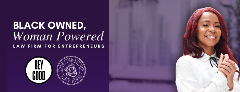 """on the left is text that says """"Black owned, Woman powered law firm for entrepreneurs"""" Below that are two seals, Beygood, and The Creators Law Firm. On the right is an image of a woman smiling at the camera."""